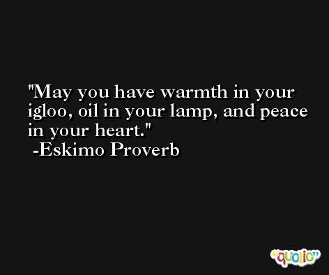 Eskimo Proverb